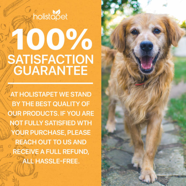 100% satisfaction guarantee holistapet hemp dog treats stand by the best quality of our products. not fully satisfied reach out to us and receive full refund all hassle free